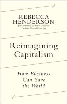 Reimagining Capitalism : How Business Can Save the World, Hardback Book