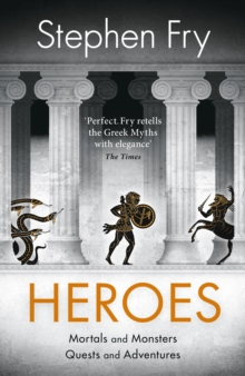 Heroes : Mortals and Monsters, Quests and Adventures, Hardback Book