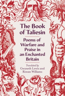 The Book of Taliesin : Poems of Warfare and Praise in an Enchanted Britain, Hardback Book