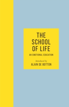 The School of Life : An Emotional Education - 'It's an amazing book' Chris Evans, Hardback Book
