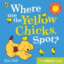 Where are the Yellow Chicks, Spot? : A colours book with felt flaps, Board book Book