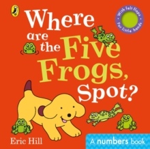 Where are the Five Frogs, Spot? : A numbers book with felt flaps, Board book Book
