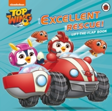 Top Wing: Excellent Rescue, A Lift-the-Flap Book, Board book Book