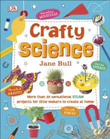 Crafty Science : More than 20 Sensational STEAM Projects to Create at Home, EPUB eBook