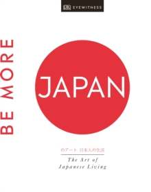 Be More Japan : The Art of Japanese Living, Hardback Book