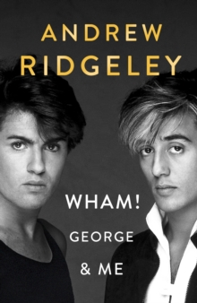 Wham! George & Me : The Sunday Times Bestseller, Hardback Book