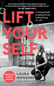 Lift Yourself : A Training Guide to Getting Fit and Feeling Strong for Life, Paperback / softback Book