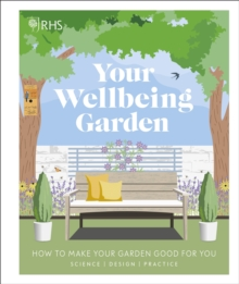 RHS Your Wellbeing Garden : How to Make Your Garden Good for You - Science, Design, Practice, Hardback Book