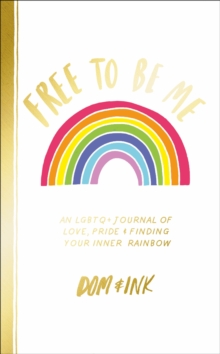 Free To Be Me : An LGBTQ+ Journal of Love, Pride and Finding Your Inner Rainbow, Paperback / softback Book