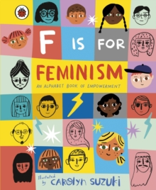 F is for Feminism: An Alphabet Book of Empowerment, Hardback Book