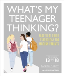What's My Teenager Thinking? : Practical child psychology for modern parents, Hardback Book