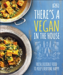 There's a Vegan in the House : Fresh, Flexible Food to Keep Everyone Happy, PDF eBook