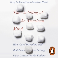 The Coddling of the American Mind : How Good Intentions and Bad Ideas Are Setting Up a Generation for Failure, eAudiobook MP3 eaudioBook