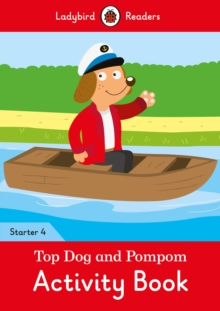 Top Dog and Pompom Activity Book - Ladybird Readers Starter Level 4, Paperback / softback Book