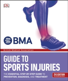 BMA Guide to Sports Injuries: The Essential Step-by-Step Guide to Prevention, Diagnosis, and Treatment, PDF eBook