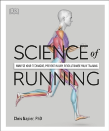 Science of Running : Analyse your Technique, Prevent Injury, Revolutionize your Training, Hardback Book