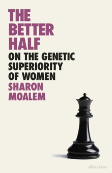 The Better Half : On the Genetic Superiority of Women, Hardback Book