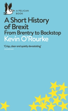 A Short History of Brexit : From Brentry to Backstop, Paperback / softback Book