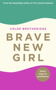 Brave New Girl : Seven Steps to Confidence, Paperback / softback Book