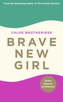 Brave New Girl : Seven Steps to Confidence, EPUB eBook
