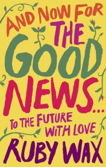 And Now For The Good News... : The much-needed tonic for our frazzled world, Hardback Book
