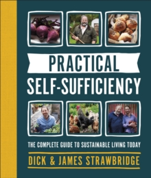 Practical Self-sufficiency : The complete guide to sustainable living today, Hardback Book