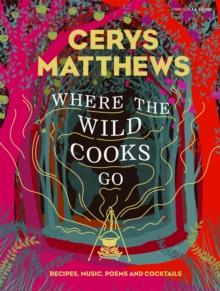 Where the Wild Cooks Go : Recipes, Music, Poetry, Cocktails, EPUB eBook