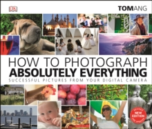 How to Photograph Absolutely Everything : Successful pictures from your digital camera, PDF eBook