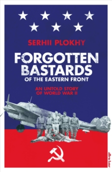 Forgotten Bastards of the Eastern Front : An Untold Story of World War II, Hardback Book