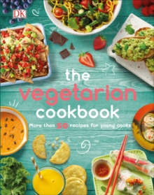 The Vegetarian Cookbook : More than 50 Recipes for Young Cooks, Hardback Book