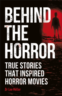 Behind the Horror : True stories that inspired horror movies, Paperback / softback Book