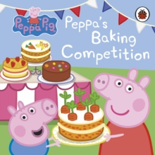 Peppa Pig: Peppa's Baking Competition, Board book Book