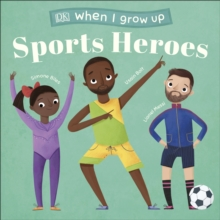 When I Grow Up - Sports Heroes : Kids Like You that Became Superstars, Board book Book