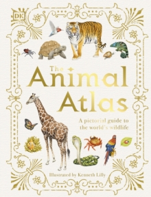 The Animal Atlas : A Pictorial Guide to the World's Wildlife, Hardback Book