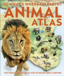 What's Where on Earth? Animal Atlas : The World's Wildlife as You've Never Seen it Before, Hardback Book