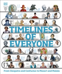 Timelines of Everyone : From Cleopatra and Confucius to Mozart and Malala, Hardback Book