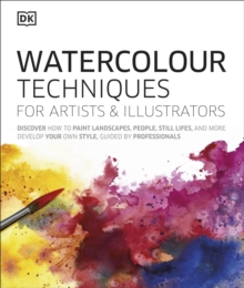 Watercolour Techniques for Artists and Illustrators : Discover how to paint landscapes, people, still lifes, and more., Hardback Book