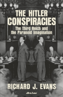 The Hitler Conspiracies : The Third Reich and the Paranoid Imagination, Hardback Book