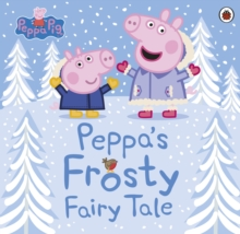 Peppa Pig: Peppa's Frosty Fairy Tale, Paperback / softback Book