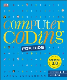 Computer Coding for Kids : A unique step-by-step visual guide, from binary code to building games, PDF eBook
