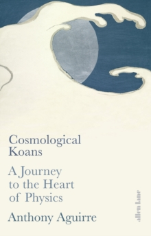 Cosmological Koans : A Journey to the Heart of Physics, Hardback Book