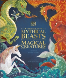The Book of Mythical Beasts and Magical Creatures : Meet your favourite monsters, fairies, heroes, and tricksters from all around the world, Hardback Book