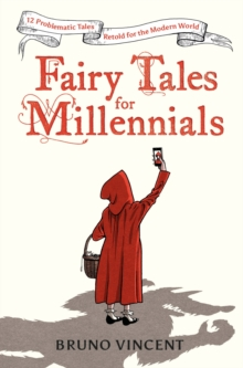 Fairy Tales for Millennials : 12 Problematic Stories Retold for the Modern World, Hardback Book