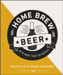 Home Brew Beer : Master the Art of Brewing Your Own Beer, EPUB eBook