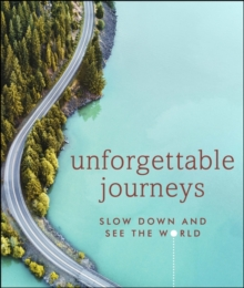 Unforgettable Journeys : Slow down and see the world, Hardback Book