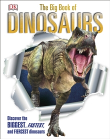 The Big Book of Dinosaurs : Discover the Biggest, Fastest, and Fiercest Dinosaurs, EPUB eBook