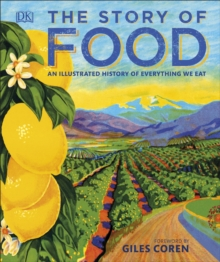 The Story of Food : An Illustrated History of Everything We Eat, EPUB eBook