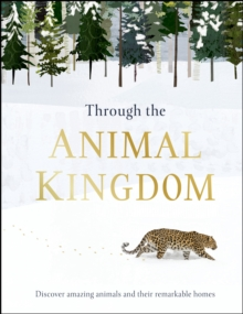 Through the Animal Kingdom : Discover Amazing Animals and Their Remarkable Homes, PDF eBook