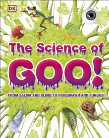 The Science of Goo! : From Saliva and Slime to Frogspawn and Fungus, Hardback Book