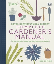 RHS Complete Gardener's Manual : The one-stop guide to plan, sow, plant, and grow your garden, Hardback Book